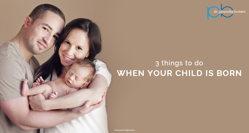 3 Things to do when your child is born